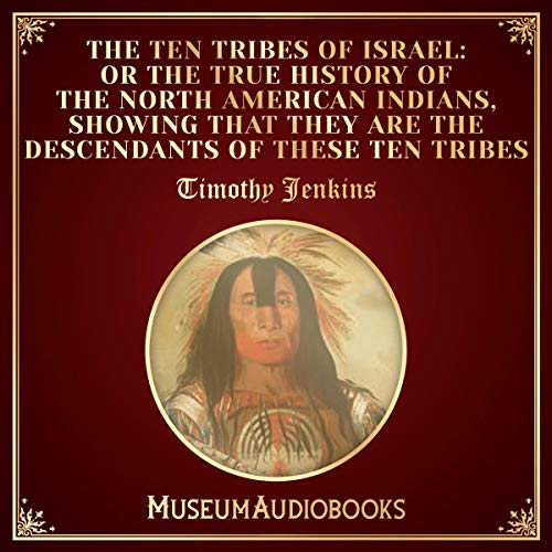 The Ten Tribes of Israel: Or the True History of the North American Indians, Showing That They Are the Descendants of These Ten Tribes  By  cover art