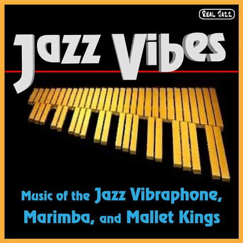 Best of Jazz Vibes: Music of the Jazz Vibraphone, Marimba, and Mallet Kings