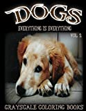 Everything Is Everything Dogs Vol. 2 Grayscale Coloring Book: (Grayscale Coloring) (Grayscale Animals) (Grayscale Dogs) 8.5x11, 20 Images