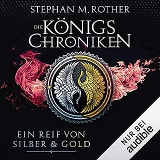 Ein Reif von Silber und Gold     Die Königschroniken 3              Autor:                                                                                                                                 Stephan M. Rother                               Sprecher:                                                                                                                                 Volker Niederfahrenhorst                      Spieldauer: 12 Std. und 32 Min.     8 Bewertungen     Gesamt 4,0