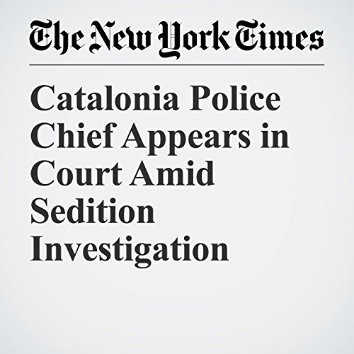 Catalonia Police Chief Appears in Court Amid Sedition Investigation copertina