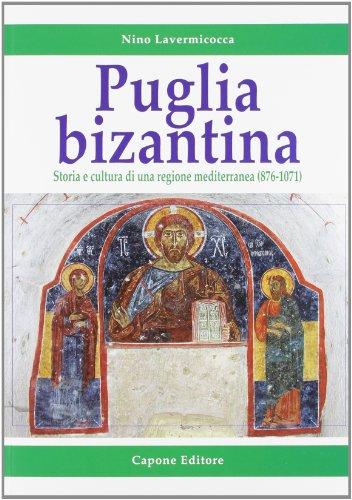 Puglia bizantina. Storia e cultura di una regione mediterranea (876-1071)