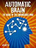 Automatic Brain: The Magic of the Unconscious Mind