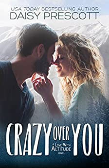 Crazy Over You: A Second Chance Small Town Romance (Love with Altitude Book 2) by [Daisy Prescott]