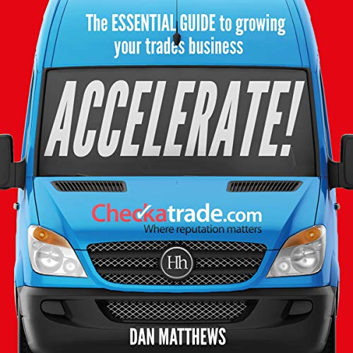 Accelerate!     The Essential Guide to Growing Your Trades Business              By:                                                                                                                                 Dan Matthews                               Narrated by:                                                                                                                                 Simon Cole                      Length: 4 hrs and 28 mins     1 rating     Overall 2.0