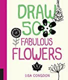 Draw 500 Fabulous Flowers: A Sketchbook for Artists, Designers, and Doodlers - Lisa Congdon