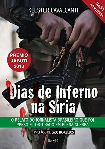Dias de inferno na Síria: O relato do jornalista brasileiro que foi preso e torturado em plena guerra