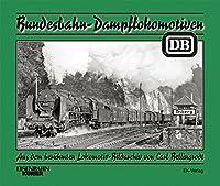 Bundesbahn-Dampflokomotiven: Aus dem beruehmten Lokomotiv-Bildarchiv von Carl Bellingrodt