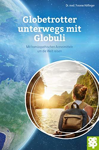 Globetrotter unterwegs mit Globuli: Mit homöopathischen Arzneimitteln um die Welt reisen