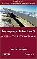 Aerospace Actuators 2: Signal-by-Wire and Power-by-Wire (Systems and Industrial Engineering - Robotics Series)