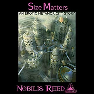 Size Matters     An Erotic Metamor City Story              By:                                                                                                                                 Nobilis Reed                               Narrated by:                                                                                                                                 Diane Severson                      Length: 1 hr and 8 mins     7 ratings     Overall 4.4