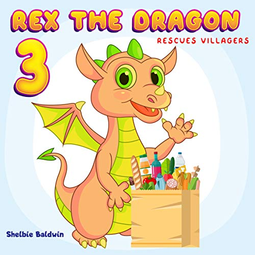 Rex the dragon 3: Rex rescues villager | Dragon Bedtime Story Book for kids age 2-6 years old | Gifts for girls (English Edition)