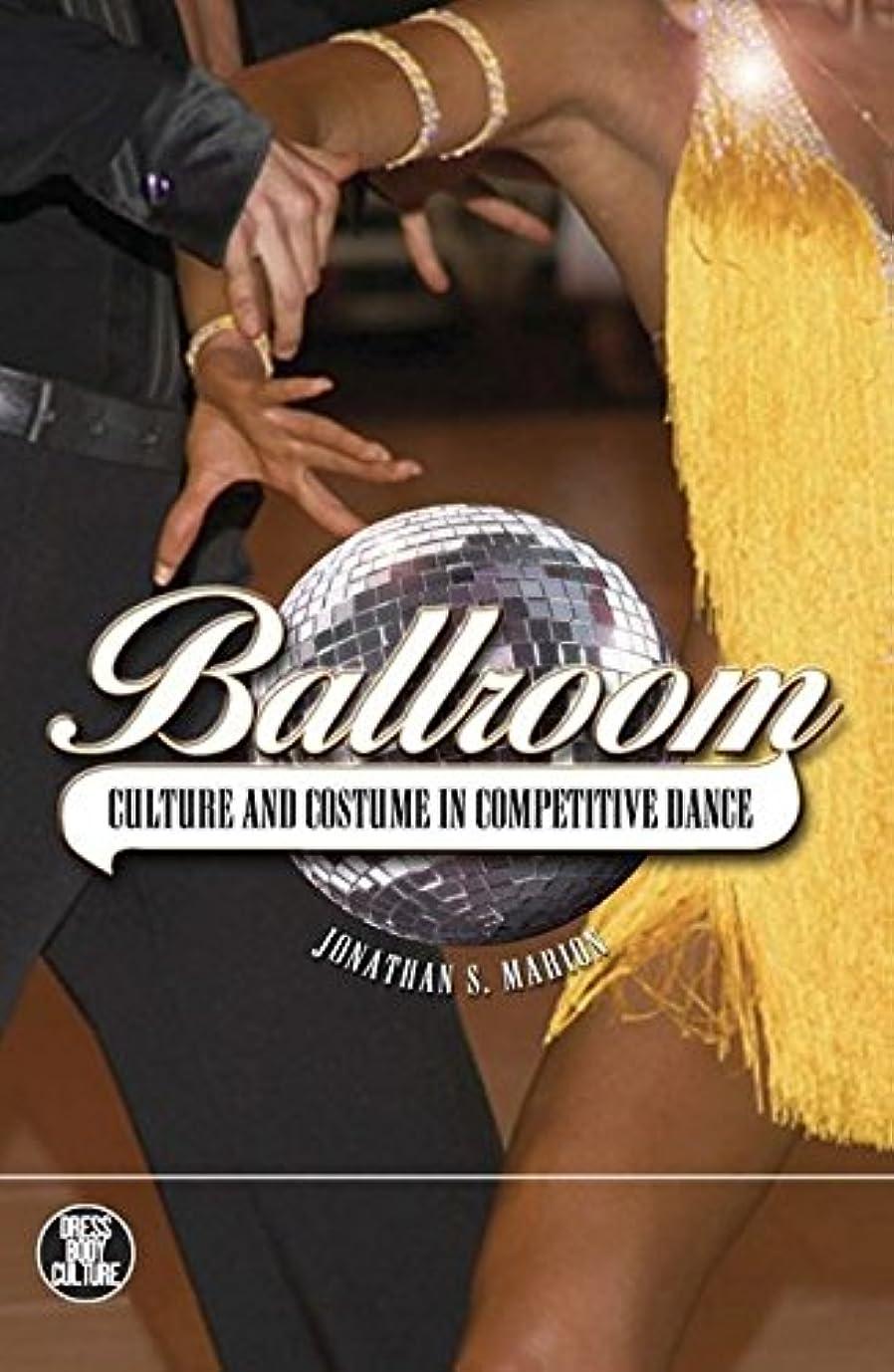 入場ブルーム嘆くBallroom: Culture and Costume in Competitive Dance (Dress, Body, Culture)