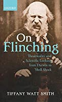 On Flinching: Theatricality and Scientific Looking from Darwin to Shell Shock