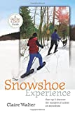 The Snowshoe Experience: Gear Up & Discover the Wonders of Winter on Snowshoes (Get Out & Do It!...