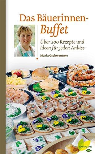Das Bäuerinnen-Buffet: Über 200 Rezepte und Ideen für jeden Anlass (Regionale Jahreszeitenküche. Einfache Rezepte für jeden Tag! 11)