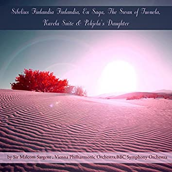 Sibelius: Finlandia Finlandia, En Saga, The Swan of Tuonela, Karela Suite & Pohjola's Daughter
