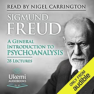 A General Introduction to Psychoanalysis                   By:                                                                                                                                 Sigmund Freud,                                                                                        G. Stanley Hall - translation                               Narrated by:                                                                                                                                 Nigel Carrington                      Length: 17 hrs and 31 mins     8 ratings     Overall 4.0