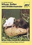 Mäuse, Ratten und Streifenhamster. Eine Anleitung zur Haltung, Pflege und Zucht.