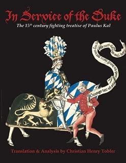 In Service of the Duke: The 15th Century Fighting Treatise of Paulus Kal (Chivalry Bookshelf Signature Edition)