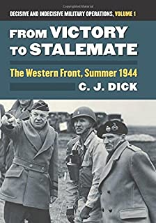 From Victory to Stalemate: The Western Front, Summer 1944?Decisive and Indecisive Military Operations, Volume 1 (Modern War Studies (Hardcover))