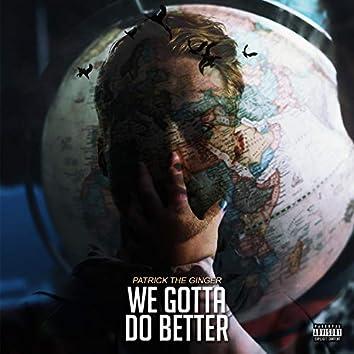We Gotta Do Better