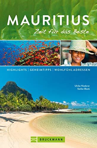 Bruckmann Reiseführer Mauritius: Zeit für das Beste: Highlights, Geheimtipps, Wohlfühladressen