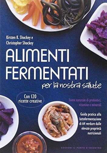 Alimenti fermentati per la nostra salute. Fonte naturale di probiotici, vitamine e minerali (Salute e benessere)