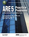 PPI ARE 5 Practice Problems for the Architect Registration Exam, 1st Edition (Paperback) – Comprehensive Practice for the NCARB 5.0 Exam