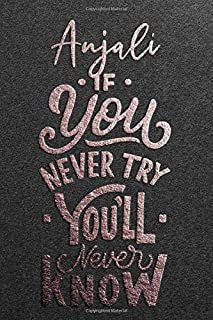 Anjali If You Never Try You Never Know: Motivational To Do Checklist Notebook / Journal Gifts for Daily Task Planner & Tim...