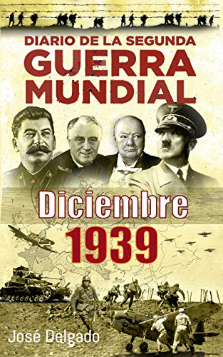 Diario de la Segunda Guerra Mundial: Diciembre 1939 (Spanish Edition)