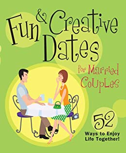 Fun & Creative Dates for Married Couples: 52 Ways to Enjoy Life Together by [Howard Books]