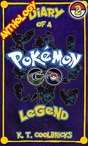 Diary of a Pokemon Go Legend: Anthology 2 (Diary of a Pokemon Go Legend - Anthology) (English Edition)