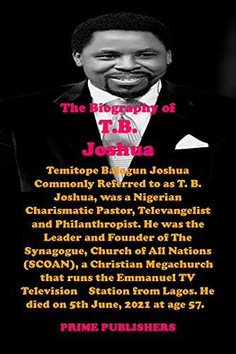 THE BIOGRAPHY OF T.B. JOSHUA: Temitope Balogun Joshua commonly referred to as T. B. Joshua, was a Nigerian charismatic pastor, televangelist and philanthropist.