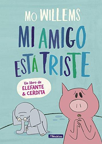 Mi amigo está triste (Un libro de Elefante y Cerdita)