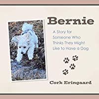 Bernie: A Story for Someone Who Thinks They Might Like to Have a Dog