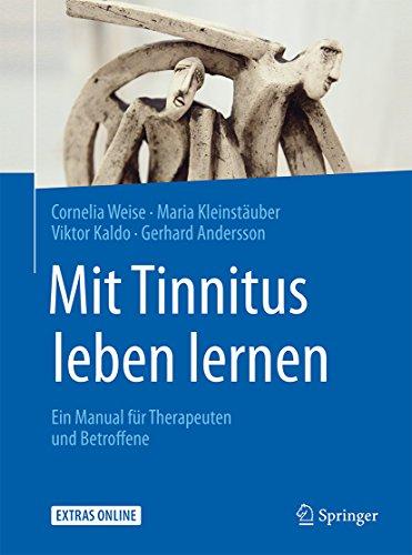 Mit Tinnitus leben lernen: Ein Manual für Therapeuten und Betroffene (Psychotherapie: Manuale)