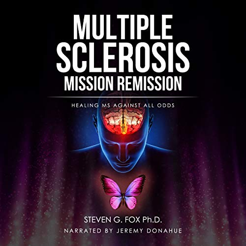 Multiple Sclerosis Mission Remission: Healing MS Against All Odds audiobook cover art