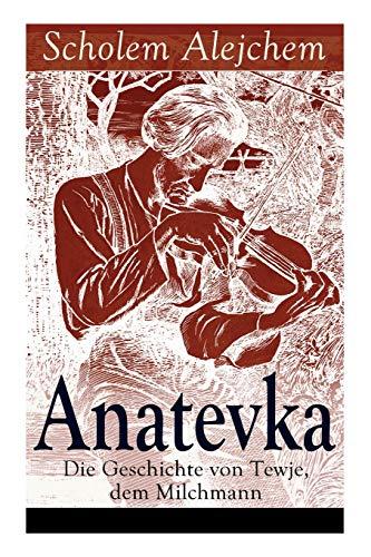 Anatevka: Die Geschichte von Tewje, dem Milchmann: Ein Klassiker der jiddischen Literatur