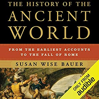 The History of the Ancient World     From the Earliest Accounts to the Fall of Rome              By:                                                                                                                                 Susan Wise Bauer                               Narrated by:                                                                                                                                 John Lee                      Length: 26 hrs and 20 mins     3,262 ratings     Overall 4.2