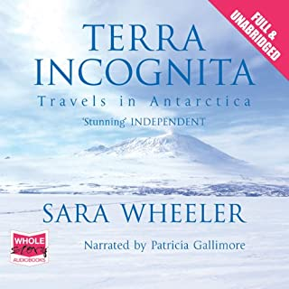 Terra Incognita                   By:                                                                                                                                 Sara Wheeler                               Narrated by:                                                                                                                                 Patricia Gallimore                      Length: 13 hrs and 38 mins     13 ratings     Overall 4.0