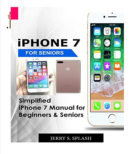 iPhone 7 for seniors: Simplified iPhone 7 Manual for Beginners & Seniors (English Edition)