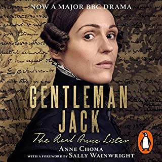 Gentleman Jack     The Real Anne Lister: The Official Companion to the BBC Series              By:                                                                                                                                 Sally Wainwright,                                                                                        Anne Choma,                                                                                        Anne Lister                               Narrated by:                                                                                                                                 Eva Pope,                                                                                        Erin Shanagher                      Length: 8 hrs and 14 mins     Not rated yet     Overall 0.0