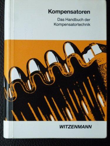 Kompensatoren. Das Handbuch der Kompensator-Technik. Mit Arbeitsdiagrammen und -tabellen zur Auswahl und Anwendung