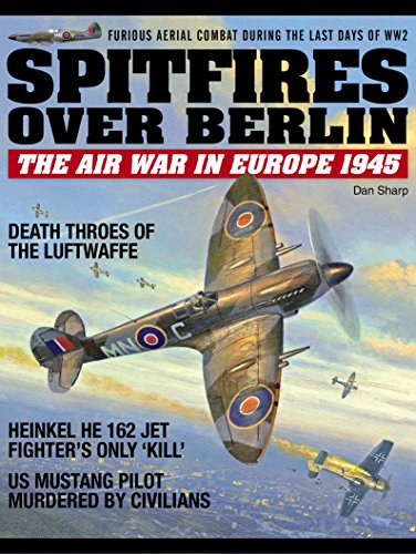 Spitfires over Berlin - The air war in Europe 1945 (English Edition)