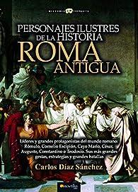 Personajes ilustres de la historia: Roma antigua par  Carlos Díaz Sánchez