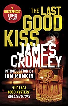 The Last Good Kiss (C W Sughrue 1) by [James Crumley, Ian Rankin]