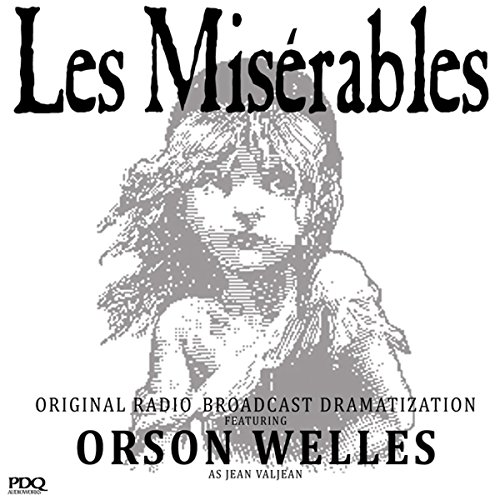 Les Misérables: The Original Radio Broadcast Starring Orson Welles as Jean Valjean audiobook cover art