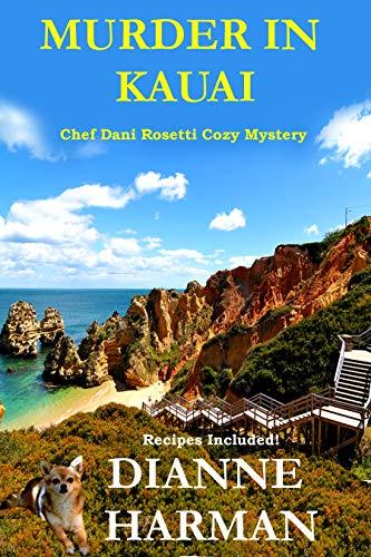 Murder in Kauai: A Chef Dani Rosetti Cozy Mystery by [Dianne Harman]