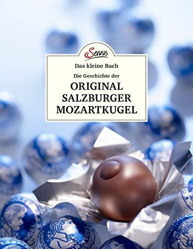 Das kleine Buch: Eine kleine Geschichte der Original Salzburger Mozartkugel